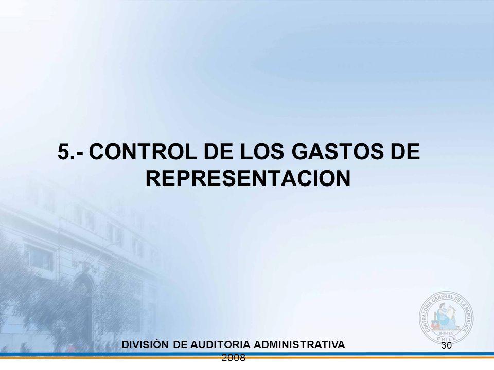 30 5.- CONTROL DE LOS GASTOS DE REPRESENTACION DIVISIÓN DE AUDITORIA ADMINISTRATIVA 2008