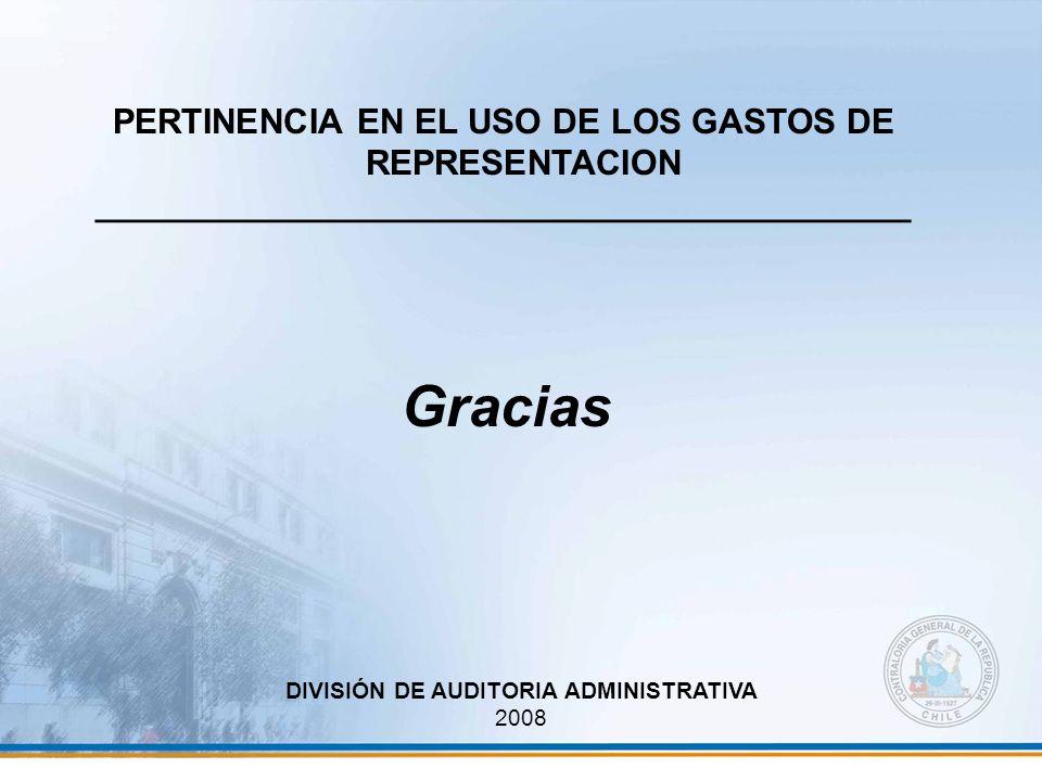 PERTINENCIA EN EL USO DE LOS GASTOS DE REPRESENTACION __________________________________________ DIVISIÓN DE AUDITORIA ADMINISTRATIVA 2008 Gracias