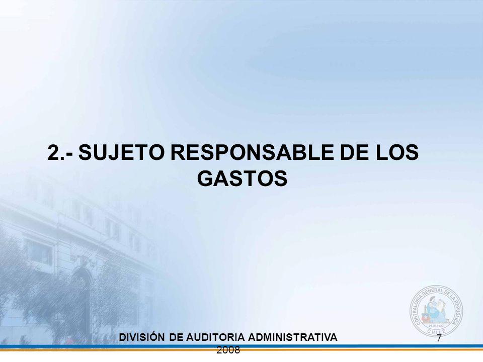 7 2.- SUJETO RESPONSABLE DE LOS GASTOS DIVISIÓN DE AUDITORIA ADMINISTRATIVA 2008
