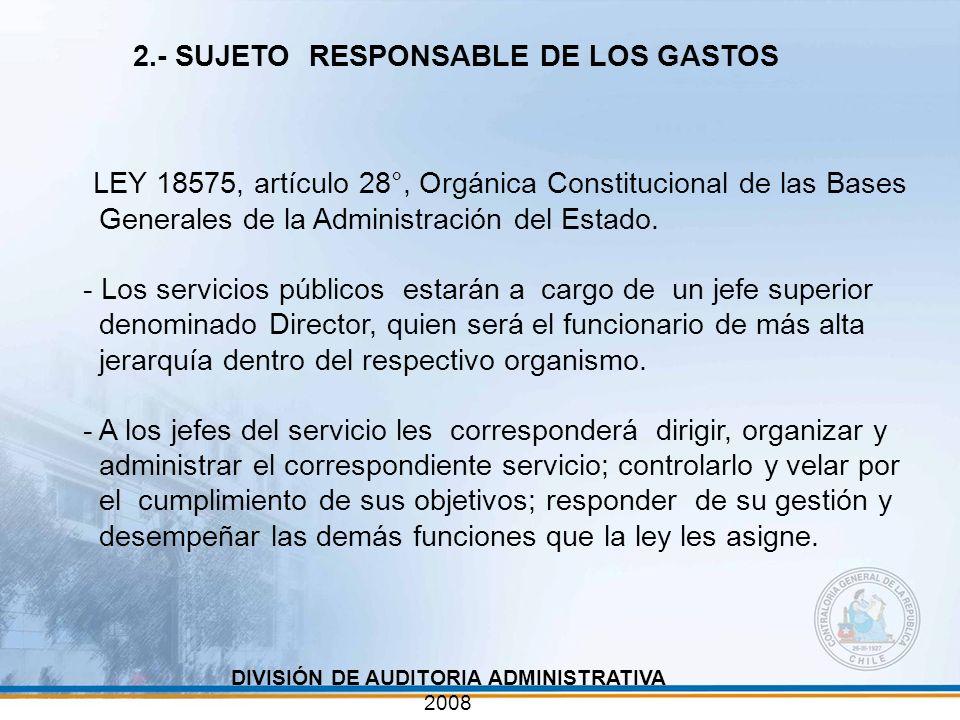 2.- SUJETO RESPONSABLE DE LOS GASTOS LEY 18575, artículo 28°, Orgánica Constitucional de las Bases Generales de la Administración del Estado. - Los se