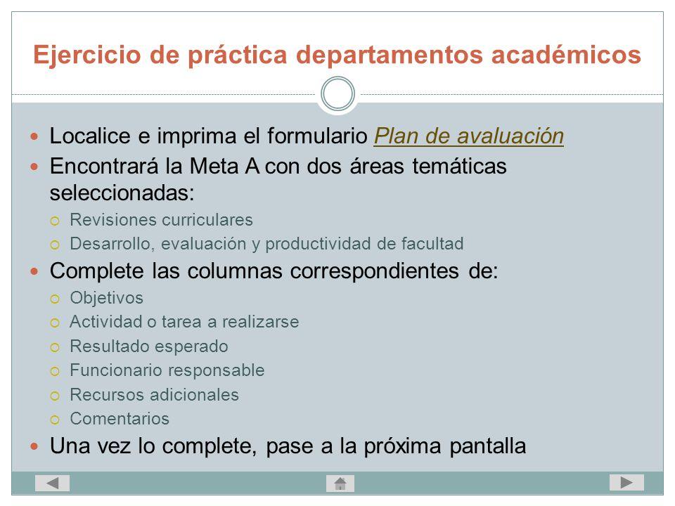 Ejercicio de práctica departamentos académicos Localice e imprima el formulario Plan de avaluaciónPlan de avaluación Encontrará la Meta A con dos área
