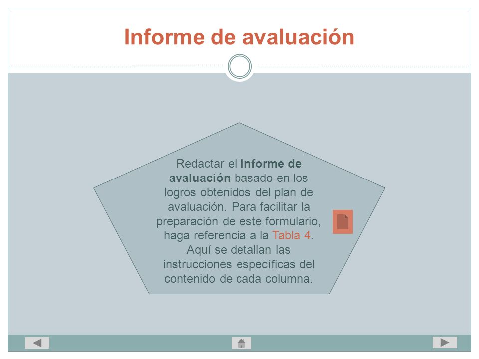 Informe de avaluación Redactar el informe de avaluación basado en los logros obtenidos del plan de avaluación. Para facilitar la preparación de este f