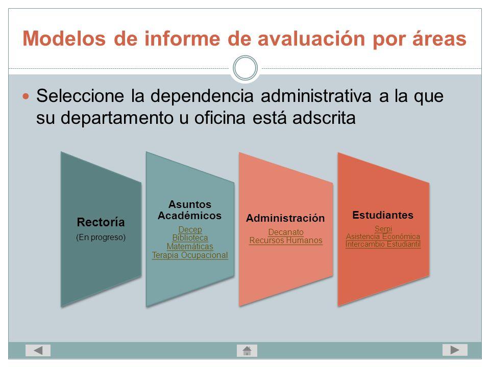 Modelos de informe de avaluación por áreas Seleccione la dependencia administrativa a la que su departamento u oficina está adscrita Rectoría (En prog