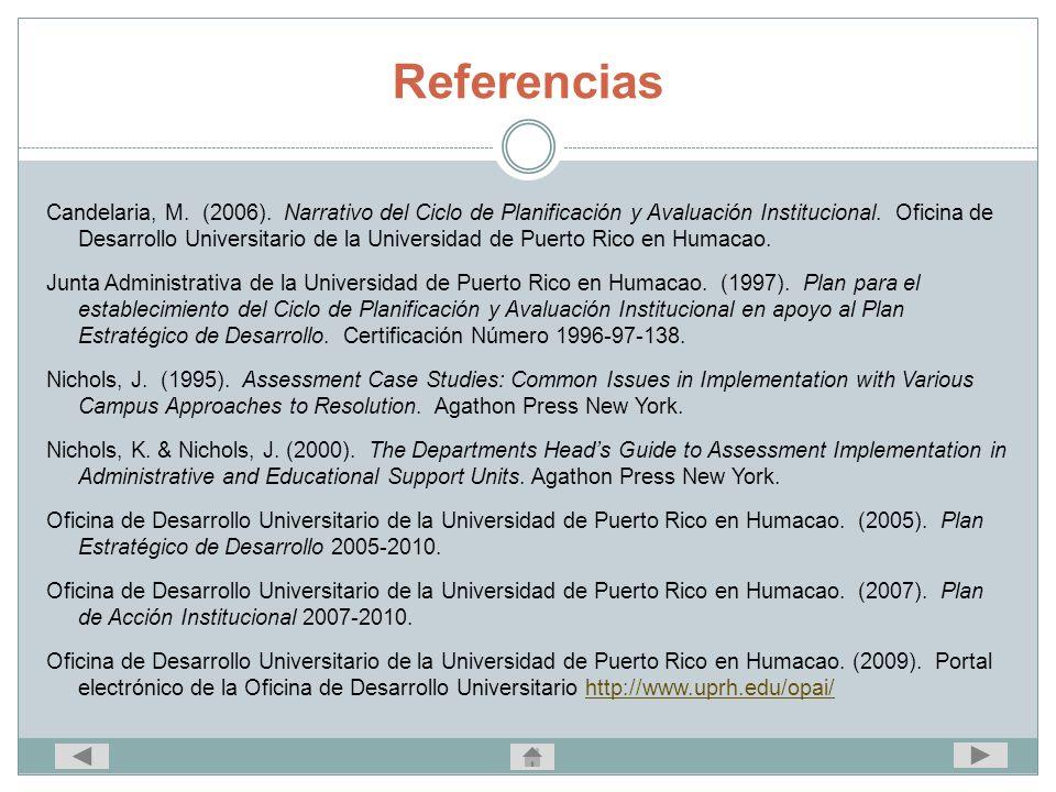 Referencias Candelaria, M. (2006). Narrativo del Ciclo de Planificación y Avaluación Institucional. Oficina de Desarrollo Universitario de la Universi