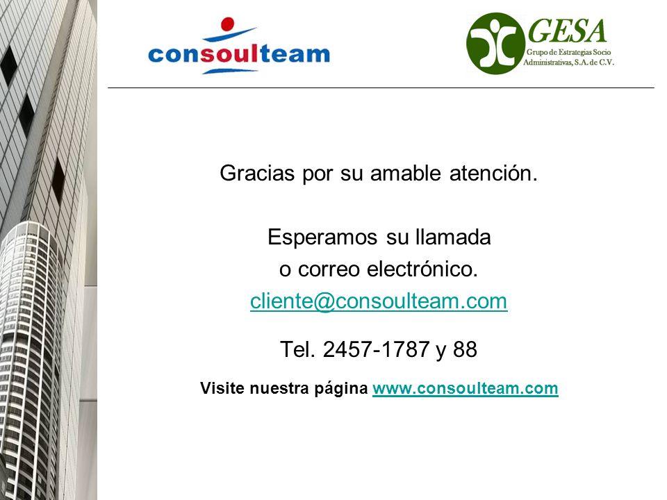 Gracias por su amable atención. Esperamos su llamada o correo electrónico. cliente@consoulteam.com Tel. 2457-1787 y 88 Visite nuestra página www.conso