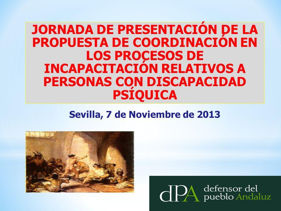JORNADA DE PRESENTACIÓN DE LA PROPUESTA DE COORDINACIÓN EN LOS PROCESOS DE INCAPACITACIÓN RELATIVOS A PERSONAS CON DISCAPACIDAD PSÍQUICA Sevilla, 7 de