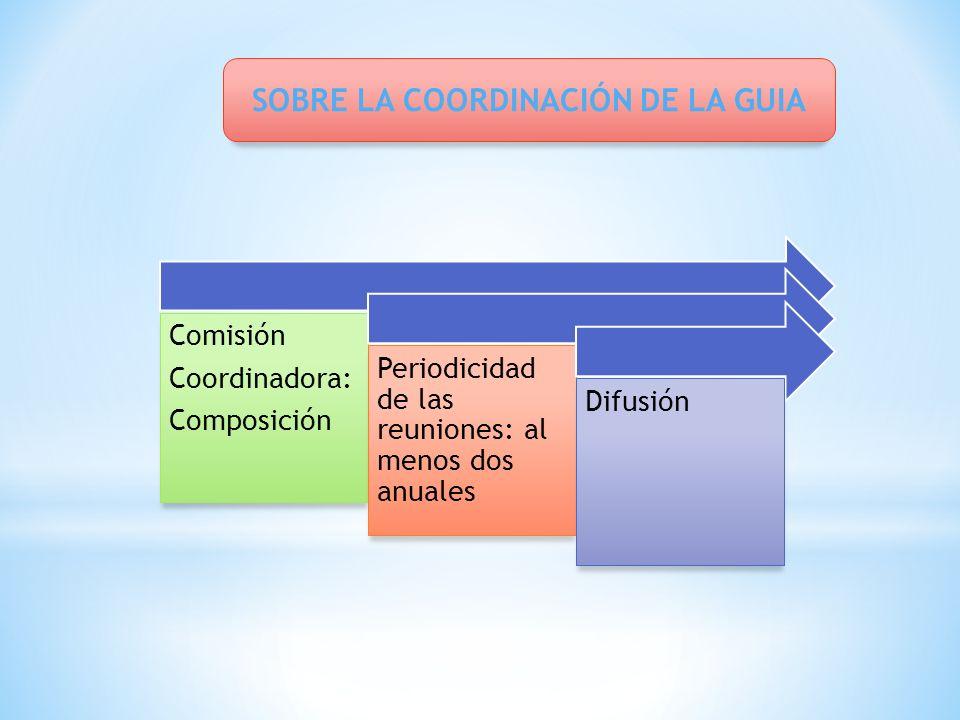 Comisión Coordinadora: Composición Periodicidad de las reuniones: al menos dos anuales Difusión SOBRE LA COORDINACIÓN DE LA GUIA