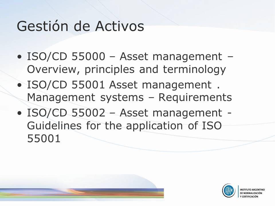 Gestión de Activos ISO/CD 55000 – Asset management – Overview, principles and terminology ISO/CD 55001 Asset management. Management systems – Requirem