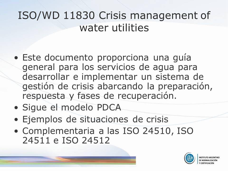 ISO/WD 11830 Crisis management of water utilities Este documento proporciona una guía general para los servicios de agua para desarrollar e implementar un sistema de gestión de crisis abarcando la preparación, respuesta y fases de recuperación.