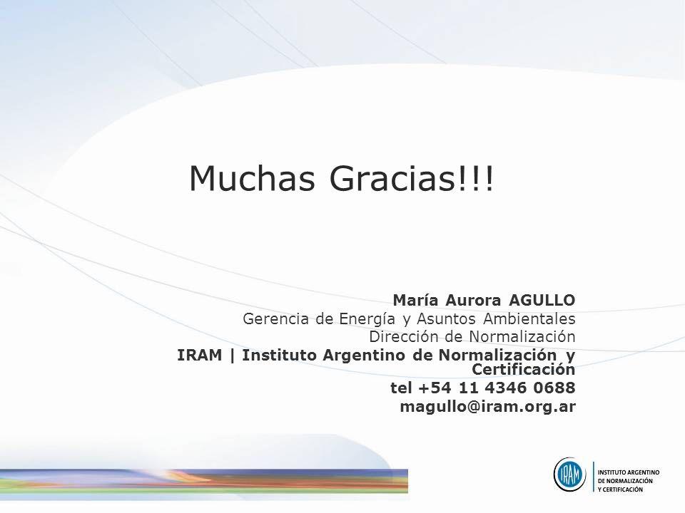 Muchas Gracias!!! María Aurora AGULLO Gerencia de Energía y Asuntos Ambientales Dirección de Normalización IRAM | Instituto Argentino de Normalización
