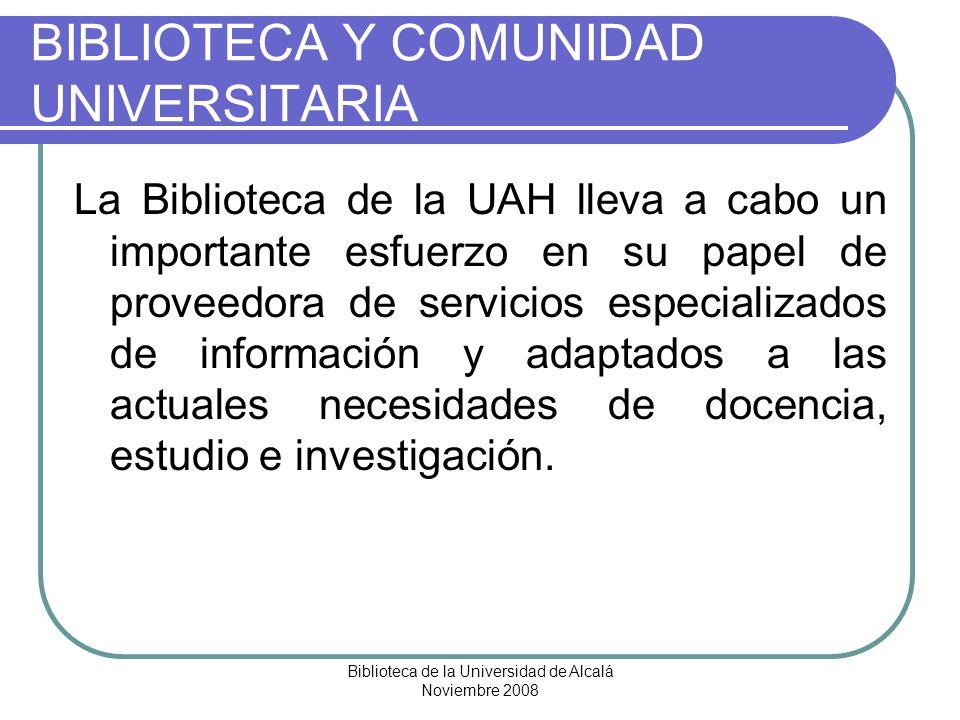 Biblioteca de la Universidad de Alcalá Noviembre 2008 BIBLIOTECA Y COMUNIDAD UNIVERSITARIA La Biblioteca de la UAH lleva a cabo un importante esfuerzo