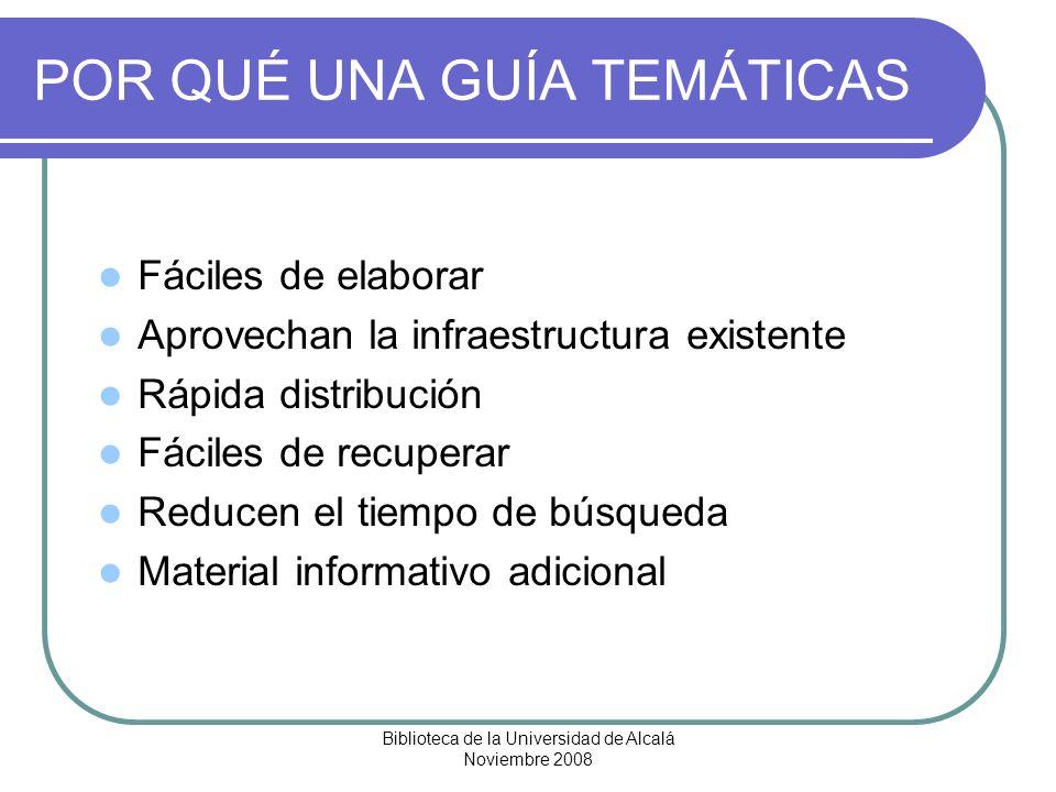 Biblioteca de la Universidad de Alcalá Noviembre 2008 POR QUÉ UNA GUÍA TEMÁTICAS Fáciles de elaborar Aprovechan la infraestructura existente Rápida di