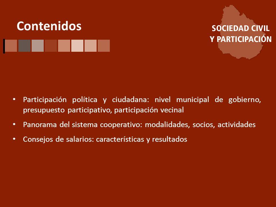 Contenidos Participación política y ciudadana: nivel municipal de gobierno, presupuesto participativo, participación vecinal Panorama del sistema cooperativo: modalidades, socios, actividades Consejos de salarios: características y resultados