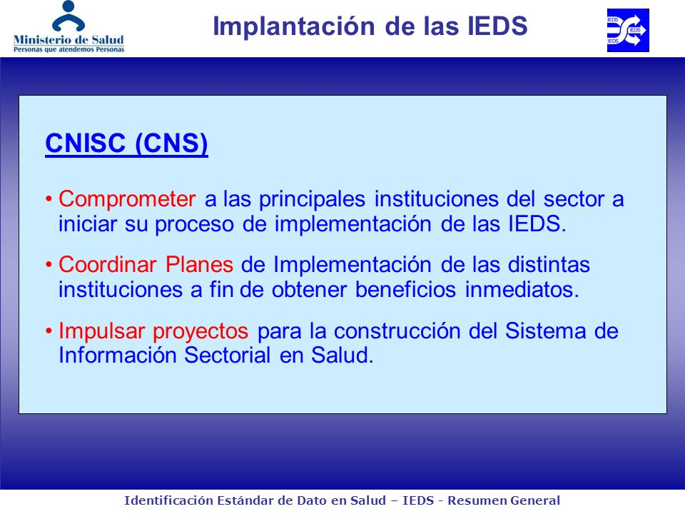 Identificación Estándar de Dato en Salud – IEDS - Resumen General CNISC (CNS) Comprometer a las principales instituciones del sector a iniciar su proc