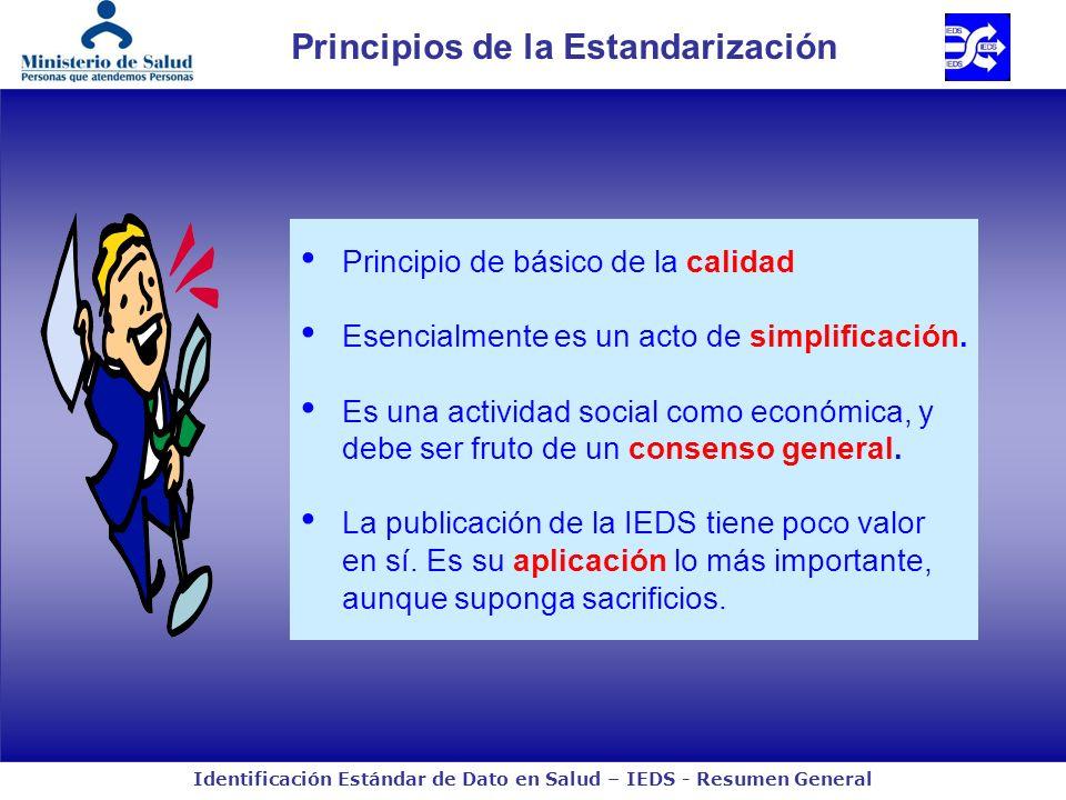 Identificación Estándar de Dato en Salud – IEDS - Resumen General Principios de la Estandarización Principio de básico de la calidad Esencialmente es un acto de simplificación.