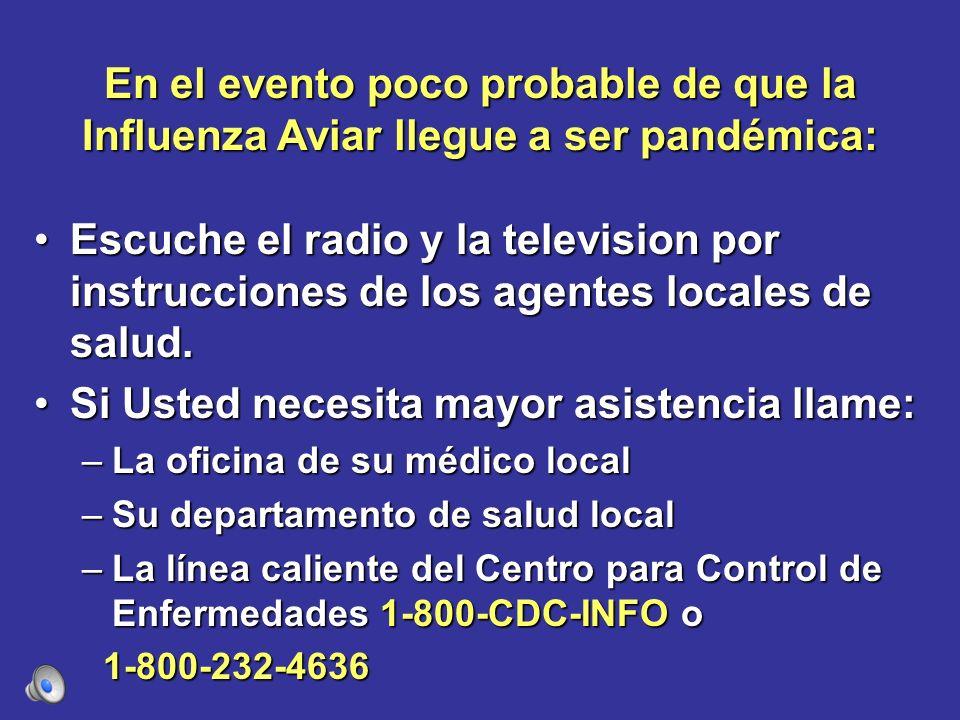En el evento poco probable de que la Influenza Aviar llegue a ser pandémica: Escuche el radio y la television por instrucciones de los agentes locales