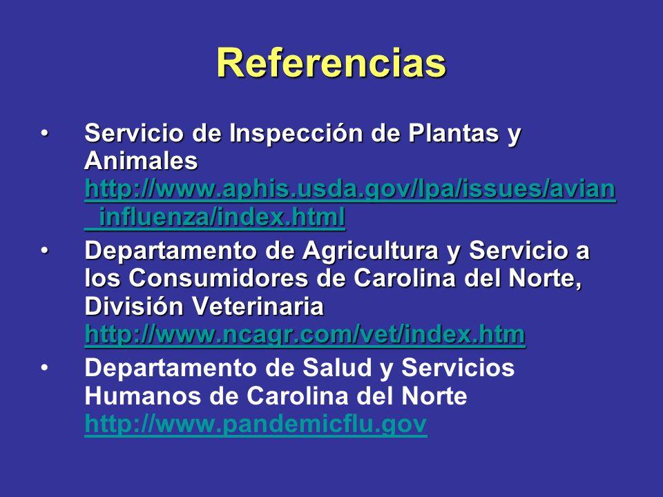 Referencias Asociación Americana de Medicina Veterinaria http://www.avma.org/public_health/influenza/defaul t.asp#avianAsociación Americana de Medicina Veterinaria http://www.avma.org/public_health/influenza/defaul t.asp#avian http://www.avma.org/public_health/influenza/defaul t.asp#avian http://www.avma.org/public_health/influenza/defaul t.asp#avian Departamento del Interior de los Estados Unidos http://www.nwhc.usgs.gov/research/avian_influenz a/avian_influenza.htmlDepartamento del Interior de los Estados Unidos http://www.nwhc.usgs.gov/research/avian_influenz a/avian_influenza.html http://www.nwhc.usgs.gov/research/avian_influenz a/avian_influenza.html http://www.nwhc.usgs.gov/research/avian_influenz a/avian_influenza.html Oficina Internacional para las Epizootias [Organización Mundial para la Salud Animal] http://www.oie.int/eng/AVIAN_INFLUENZA/home.ht mOficina Internacional para las Epizootias [Organización Mundial para la Salud Animal] http://www.oie.int/eng/AVIAN_INFLUENZA/home.ht m http://www.oie.int/eng/AVIAN_INFLUENZA/home.ht m http://www.oie.int/eng/AVIAN_INFLUENZA/home.ht m