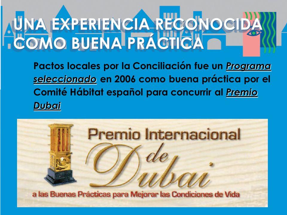 UNA EXPERIENCIA RECONOCIDA COMO BUENA PRÁCTICA Programa seleccionado Premio Dubai Pactos locales por la Conciliación fue un Programa seleccionado en 2006 como buena práctica por el Comité Hábitat español para concurrir al Premio Dubai