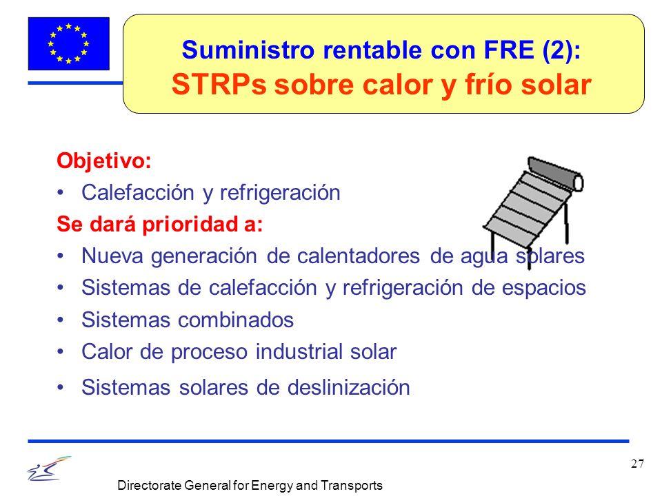 27 Directorate General for Energy and Transports Suministro rentable con FRE (2): STRPs sobre calor y frío solar Objetivo: Calefacción y refrigeración