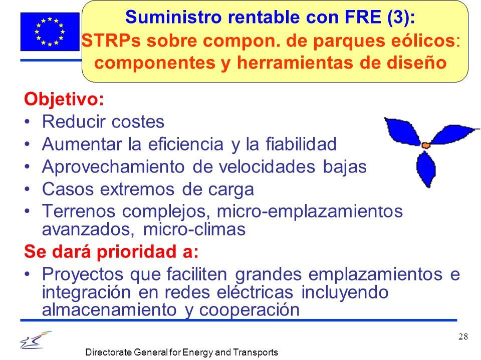 28 Directorate General for Energy and Transports Objetivo: Reducir costes Aumentar la eficiencia y la fiabilidad Aprovechamiento de velocidades bajas de viento Casos extremos de carga Terrenos complejos, micro-emplazamientos avanzados, micro-climas Se dará prioridad a: Proyectos que faciliten grandes emplazamientos e integración en redes eléctricas incluyendo almacenamiento y cooperación Suministro rentable con FRE (3): STRPs sobre compon.