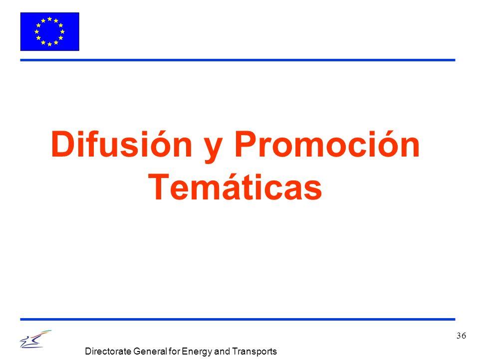 36 Directorate General for Energy and Transports Difusión y Promoción Temáticas