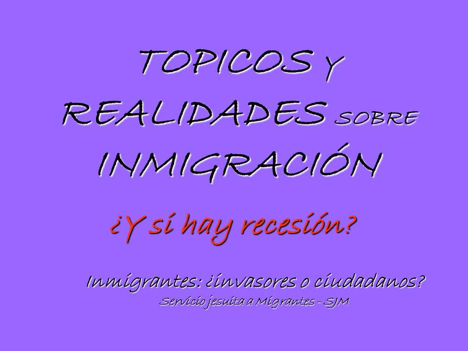 TOPICOS Y REALIDADES SOBRE INMIGRACIÓN Inmigrantes: ¿invasores o ciudadanos.