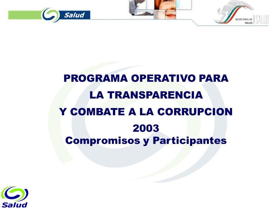PROGRAMA OPERATIVO PARA LA TRANSPARENCIA Y COMBATE A LA CORRUPCION 2003 Compromisos y Participantes