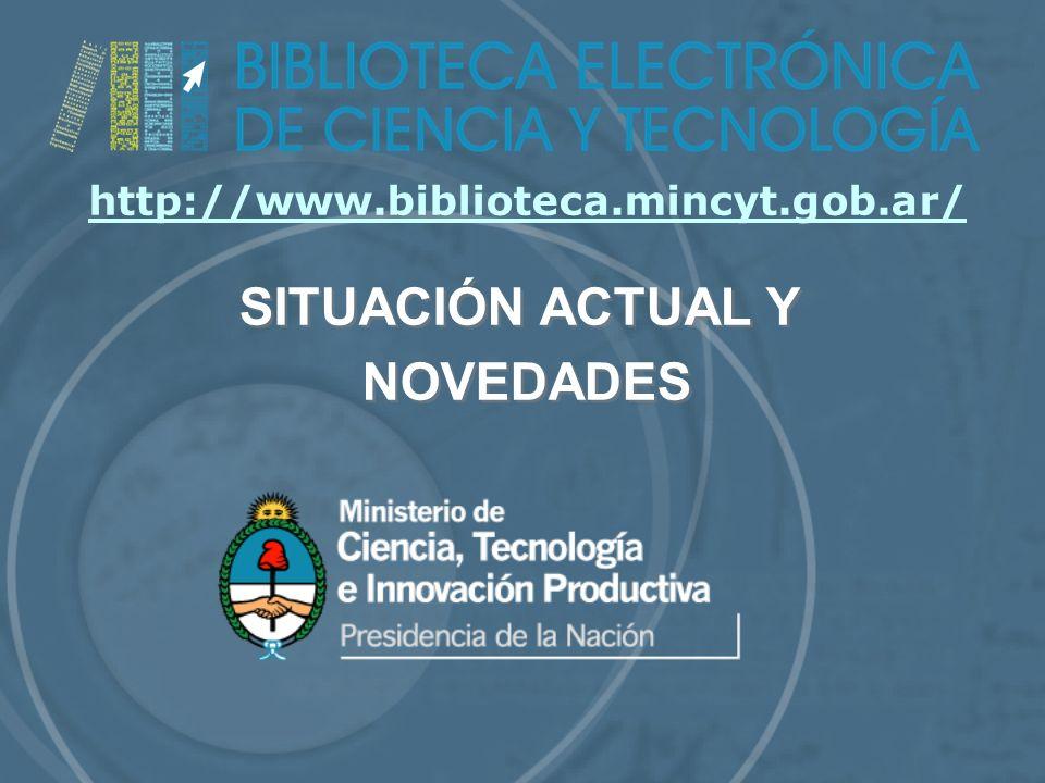 SITUACIÓN ACTUAL Y NOVEDADES SITUACIÓN ACTUAL Y NOVEDADES http://www.biblioteca.mincyt.gob.ar/