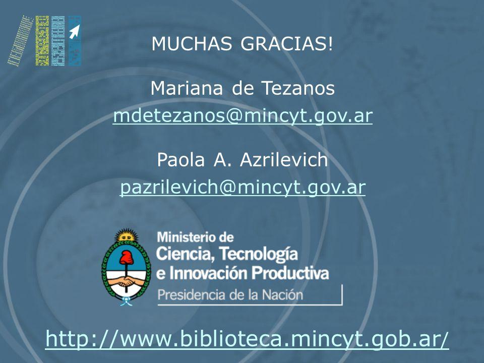 MUCHAS GRACIAS. Mariana de Tezanos mdetezanos@mincyt.gov.ar Paola A.