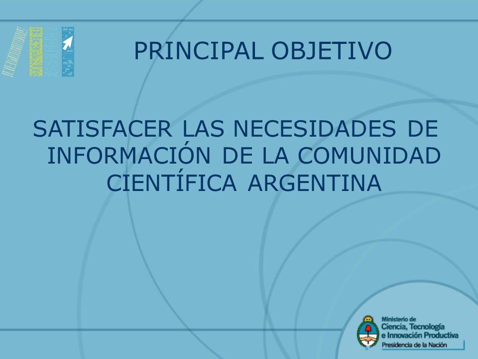 PRINCIPAL OBJETIVO SATISFACER LAS NECESIDADES DE INFORMACIÓN DE LA COMUNIDAD CIENTÍFICA ARGENTINA