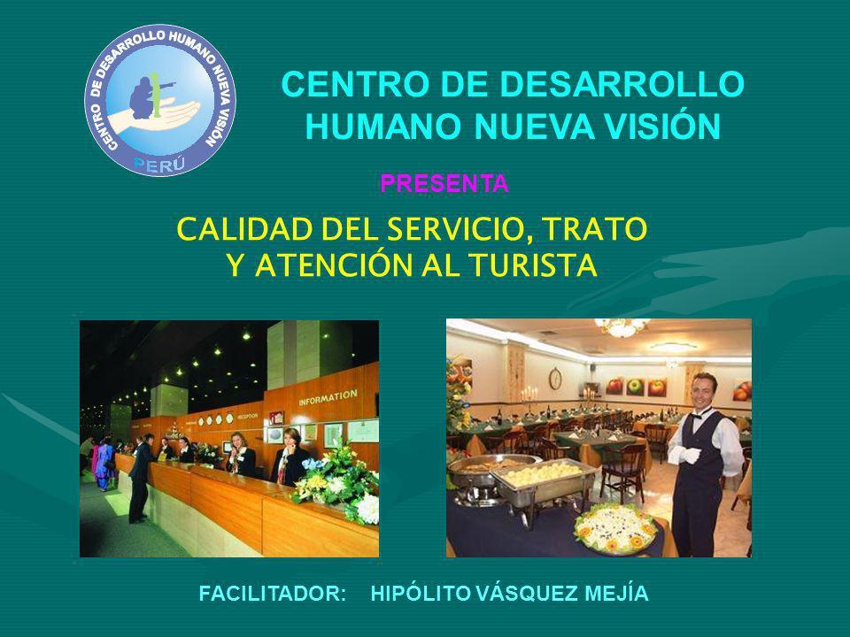 CALIDAD DEL SERVICIO, TRATO Y ATENCIÓN AL TURISTA CENTRO DE DESARROLLO HUMANO NUEVA VISIÓN PRESENTA FACILITADOR: HIPÓLITO VÁSQUEZ MEJÍA