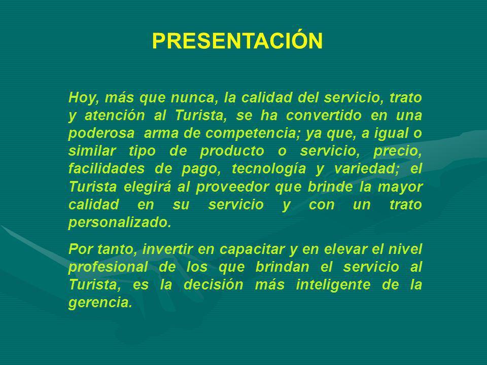 PRESENTACIÓN Hoy, más que nunca, la calidad del servicio, trato y atención al Turista, se ha convertido en una poderosa arma de competencia; ya que, a