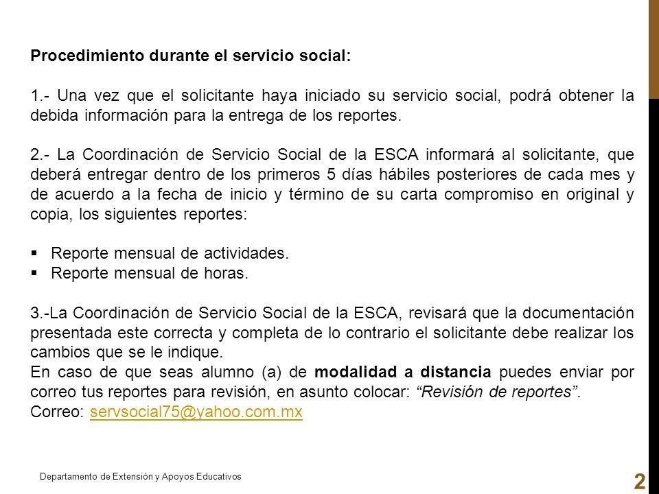 Procedimiento durante el servicio social: 1.- Una vez que el solicitante haya iniciado su servicio social, podrá obtener la debida información para la
