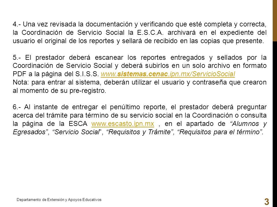 4.- Una vez revisada la documentación y verificando que esté completa y correcta, la Coordinación de Servicio Social la E.S.C.A. archivará en el exped