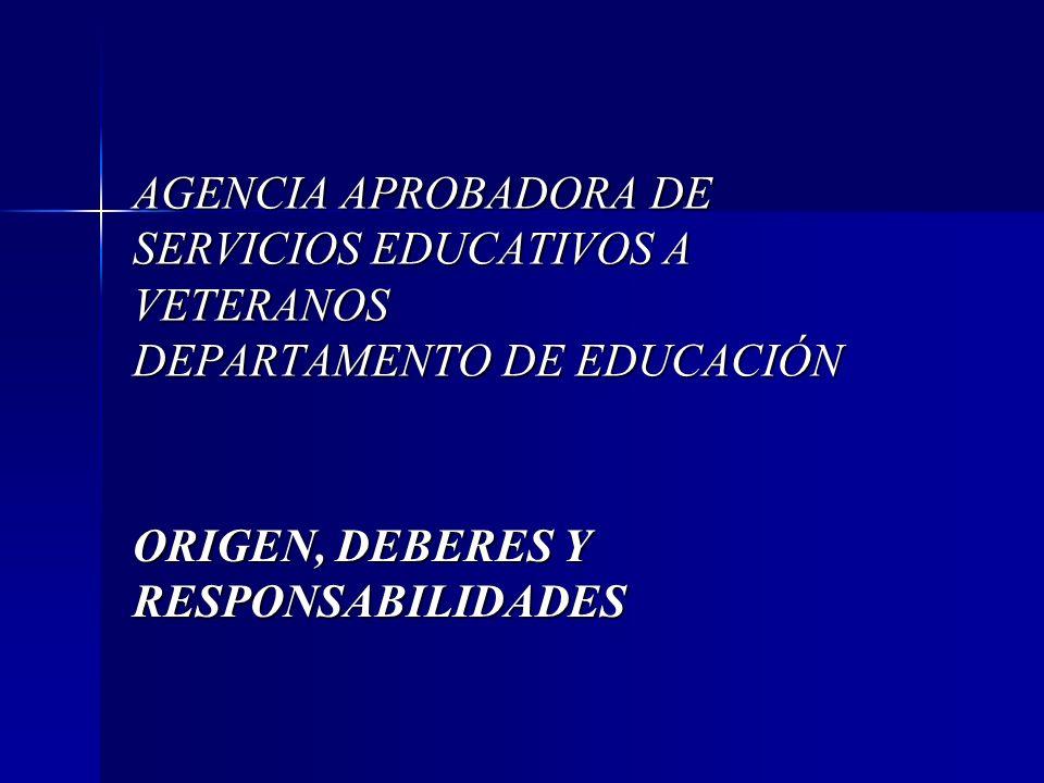 ORIGEN DE LA AGENCIA APROBADORA La Agencia Aprobadora de Servicios Educativos a Veteranos opera bajo un contrato entre el Departamento de Educación y el Departamento de Asuntos al Veterano de los Estados Unidos, teniendo su fundación bajo el Título 38 del Código Federal de Estados Unidos (38 U.
