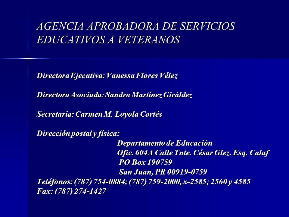 AGENCIA APROBADORA DE SERVICIOS EDUCATIVOS A VETERANOS Directora Ejecutiva: Vanessa Flores Vélez Directora Asociada: Sandra Martínez Giráldez Secretar