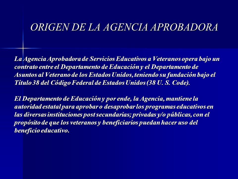 ORIGEN DE LA AGENCIA APROBADORA La Agencia Aprobadora de Servicios Educativos a Veteranos opera bajo un contrato entre el Departamento de Educación y