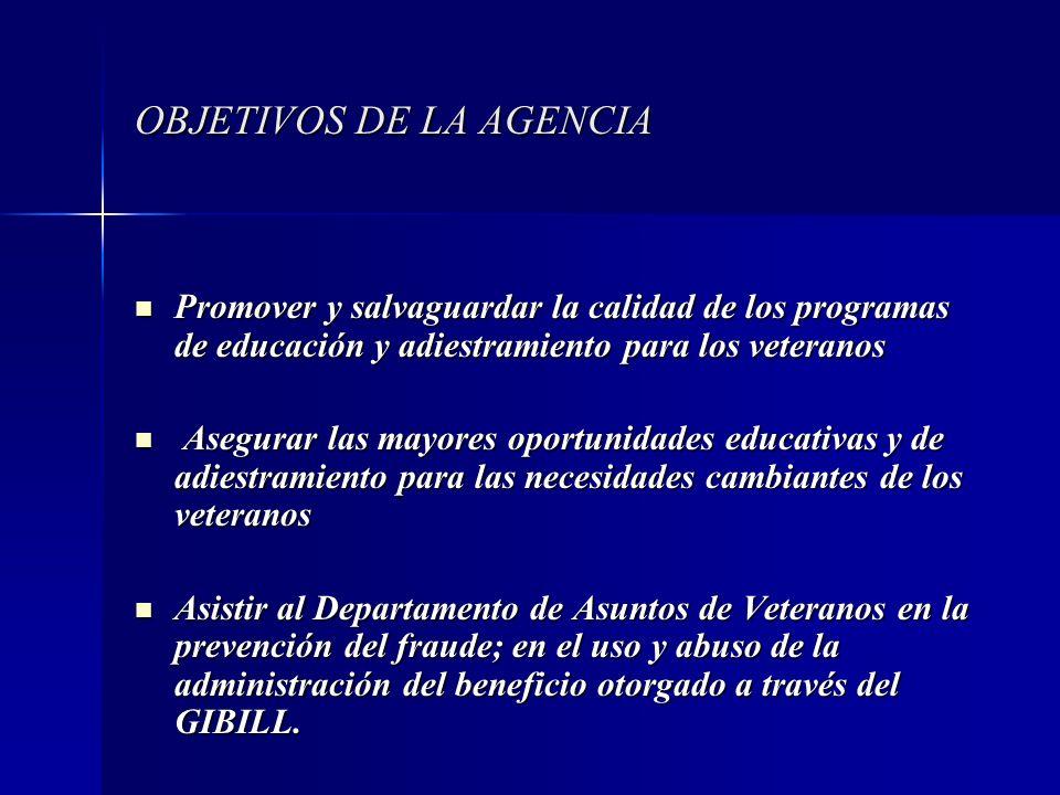 OBJETIVOS DE LA AGENCIA Promover y salvaguardar la calidad de los programas de educación y adiestramiento para los veteranos Promover y salvaguardar l