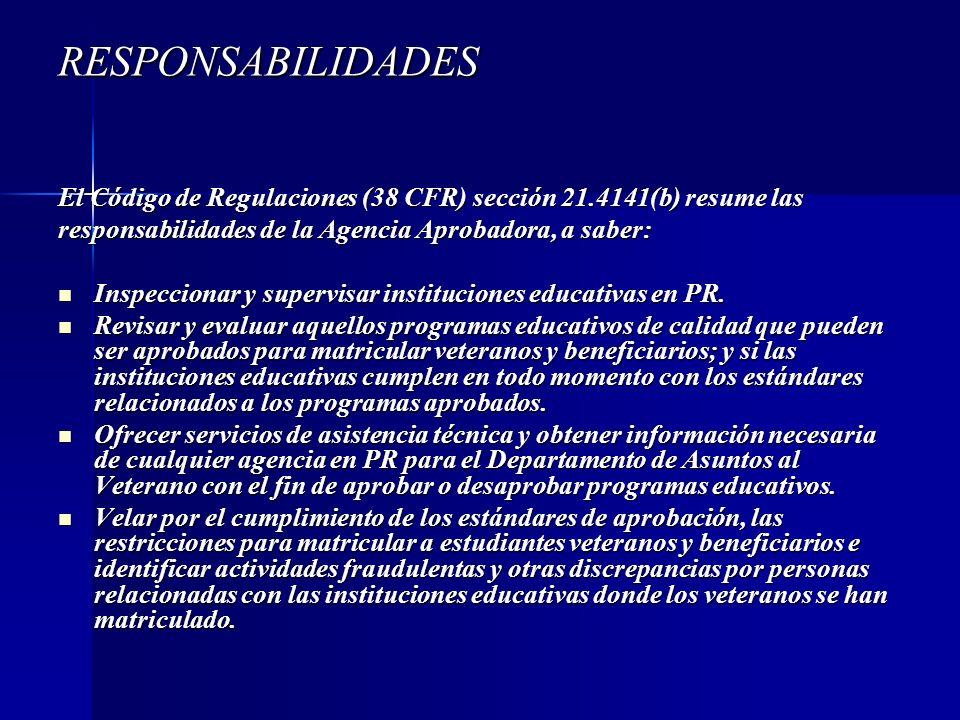 RESPONSABILIDADES El Código de Regulaciones (38 CFR) sección 21.4141(b) resume las responsabilidades de la Agencia Aprobadora, a saber: Inspeccionar y