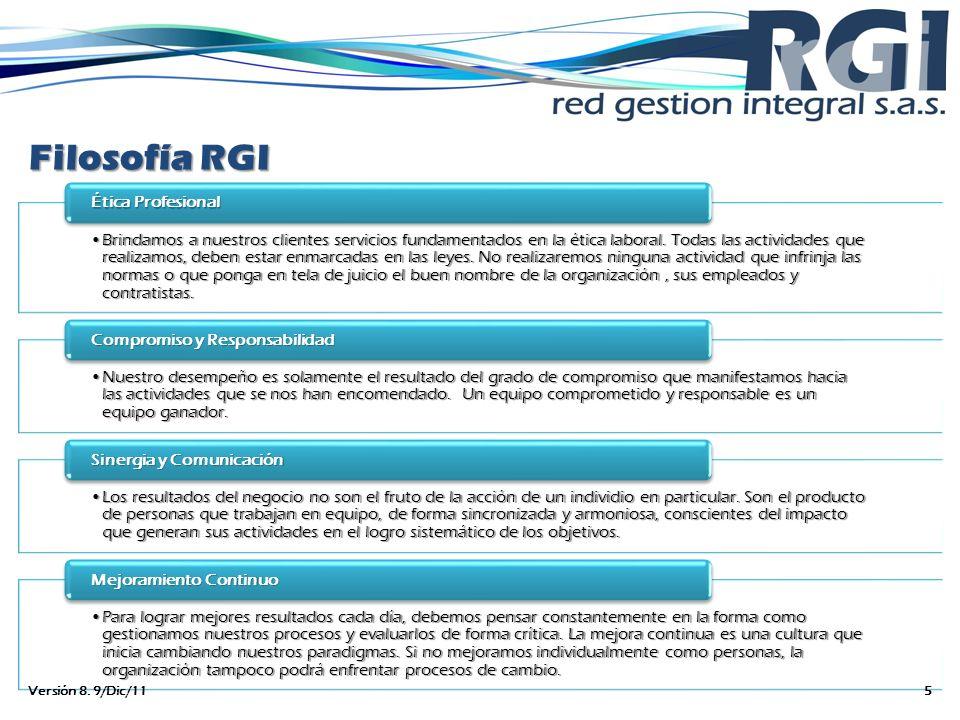 Filosofía RGI Brindamos a nuestros clientes servicios fundamentados en la ética laboral. Todas las actividades que realizamos, deben estar enmarcadas