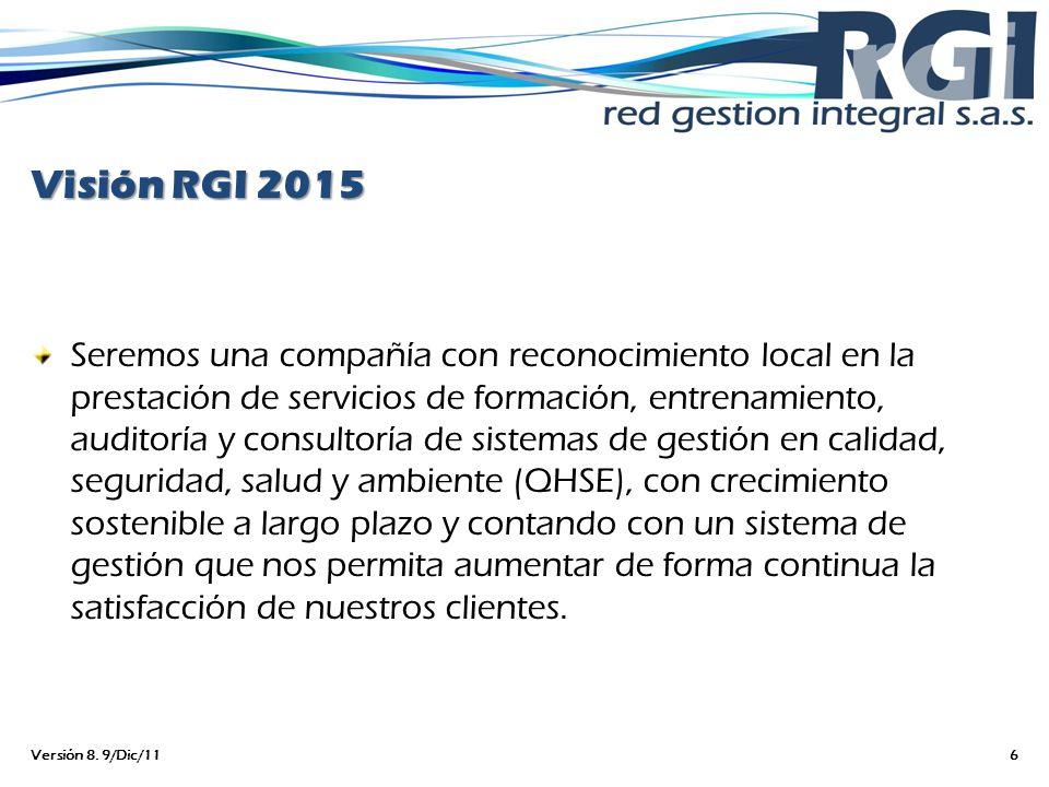 Visión RGI 2015 Seremos una compañía con reconocimiento local en la prestación de servicios de formación, entrenamiento, auditoría y consultoría de si