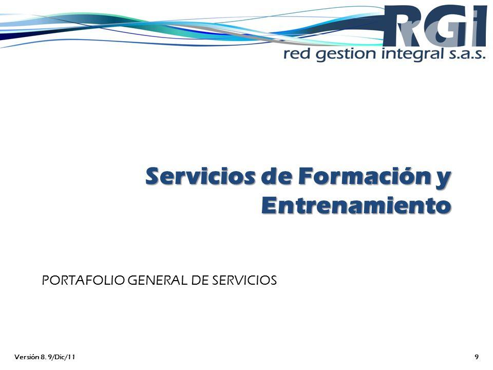 Servicios de Formación y Entrenamiento PORTAFOLIO GENERAL DE SERVICIOS Versión 8. 9/Dic/119