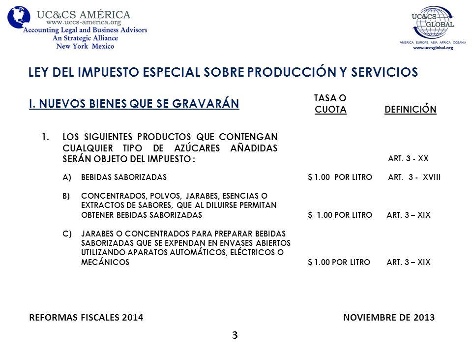 3 LEY DEL IMPUESTO ESPECIAL SOBRE PRODUCCIÓN Y SERVICIOS REFORMAS FISCALES 2014 NOVIEMBRE DE 2013 I. NUEVOS BIENES QUE SE GRAVARÁN 1.LOS SIGUIENTES PR