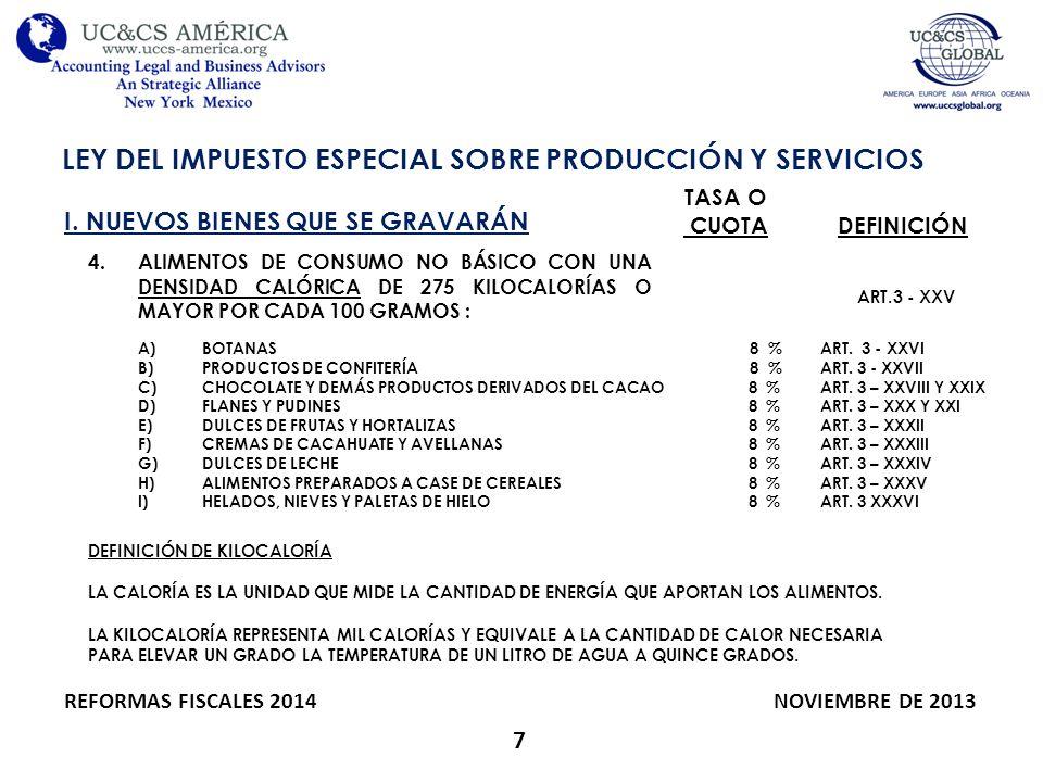 7 LEY DEL IMPUESTO ESPECIAL SOBRE PRODUCCIÓN Y SERVICIOS REFORMAS FISCALES 2014 NOVIEMBRE DE 2013 I. NUEVOS BIENES QUE SE GRAVARÁN TASA O CUOTADEFINIC