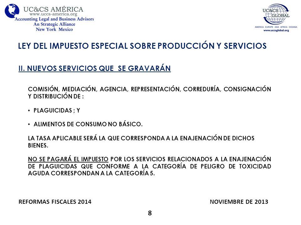 8 LEY DEL IMPUESTO ESPECIAL SOBRE PRODUCCIÓN Y SERVICIOS REFORMAS FISCALES 2014 NOVIEMBRE DE 2013 II. NUEVOS SERVICIOS QUE SE GRAVARÁN COMISIÓN, MEDIA