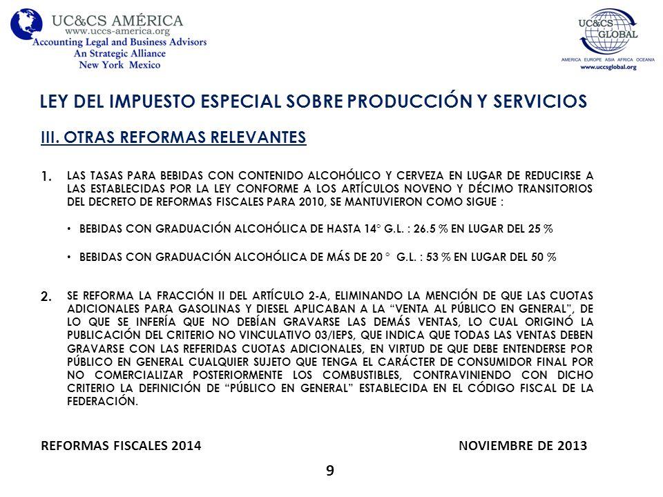 9 LEY DEL IMPUESTO ESPECIAL SOBRE PRODUCCIÓN Y SERVICIOS REFORMAS FISCALES 2014 NOVIEMBRE DE 2013 III. OTRAS REFORMAS RELEVANTES 1. LAS TASAS PARA BEB