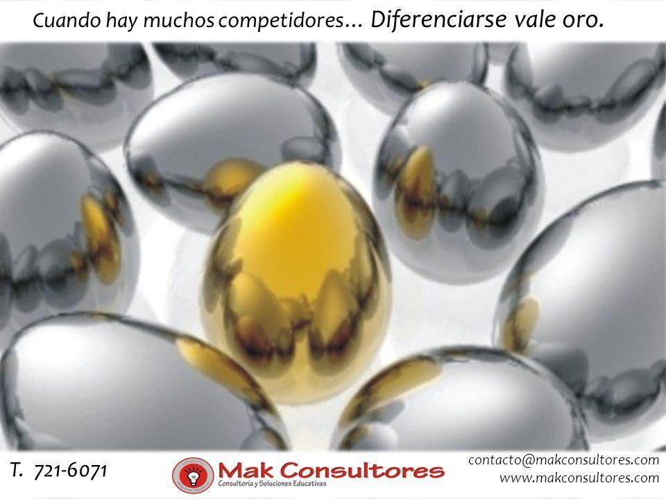 Cuando hay muchos competidores… Diferenciarse vale oro. contacto@makconsultores.com www.makconsultores.com T. 721-6071