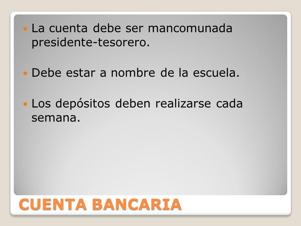 CUENTA BANCARIA La cuenta debe ser mancomunada presidente-tesorero.