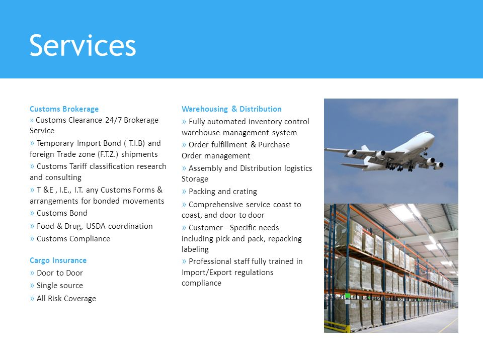 Services Customs Brokerage » Customs Clearance 24/7 Brokerage Service » Temporary Import Bond ( T.I.B) and foreign Trade zone (F.T.Z.) shipments » Customs Tariff classification research and consulting » T &E, I.E., I.T.