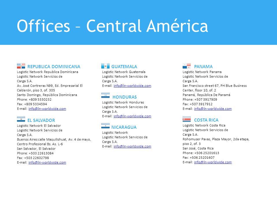Offices – Central América REPUBLICA DOMINICANA Logistic Network Republica Dominicana Logistic Network Servicios de Carga S.A. Av. José Contreras N99,